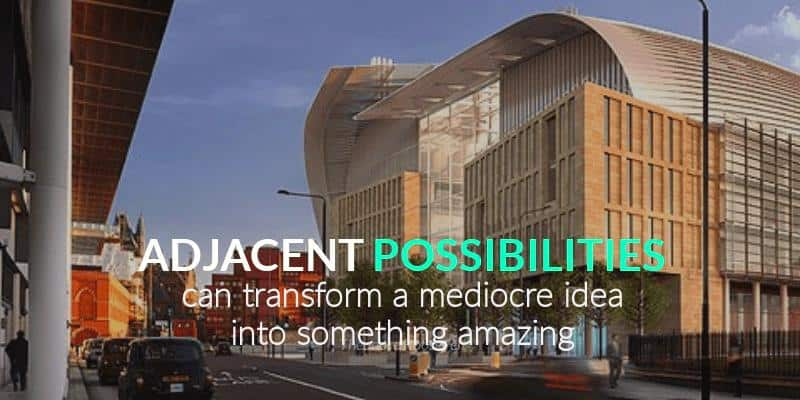 Adjacent possibilities can transform a mediocre idea into something amazing